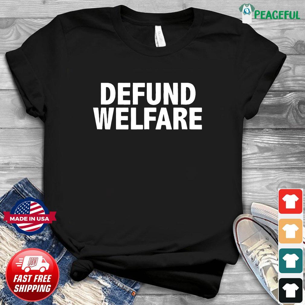 Defund Welfare Funny anti Socialism Shirt