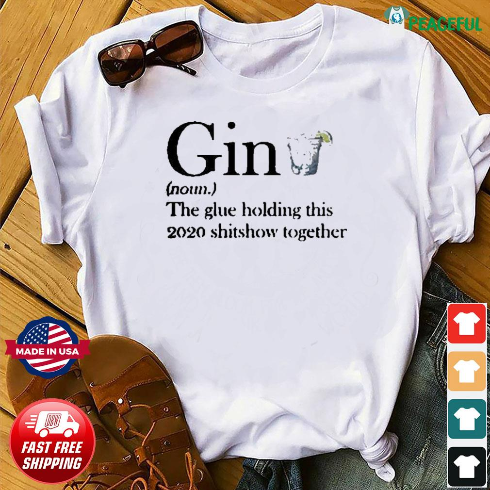 Gin definition the glue holding this 2020 shirshow together shirt