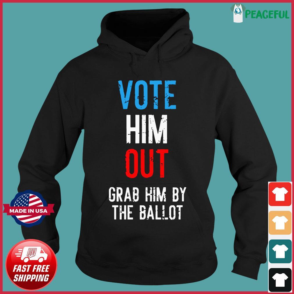 Grab Him By The Ballot 2020 Shirt Hoodie