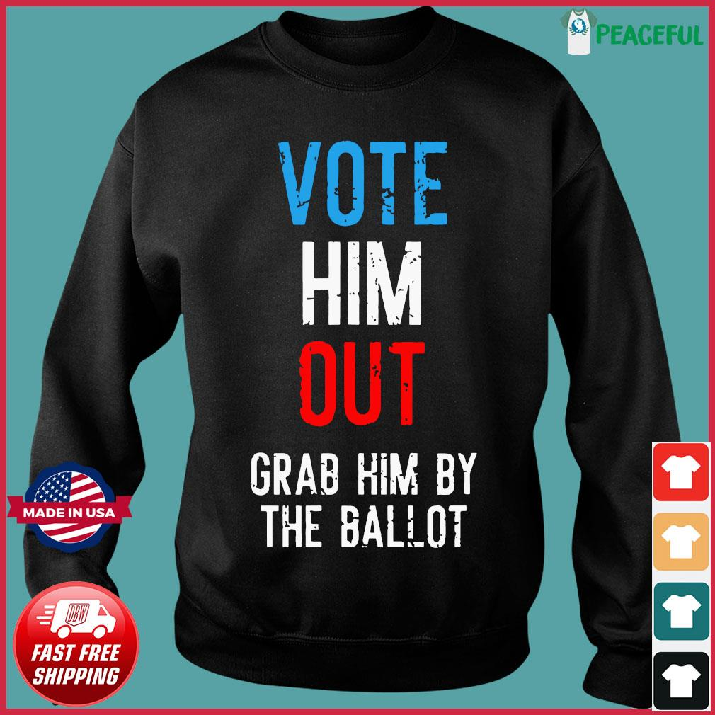 Grab Him By The Ballot 2020 Shirt Sweater