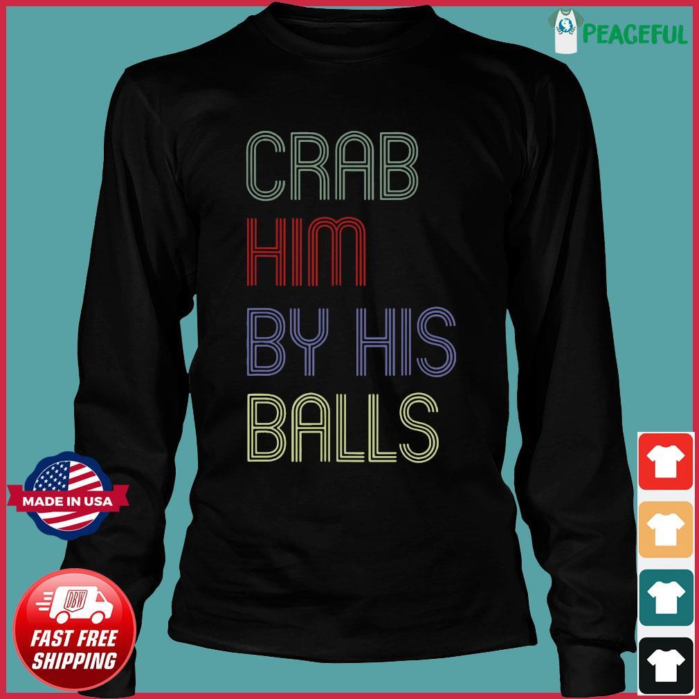 Grab Him By The Ballot Shirt Long Sleeve