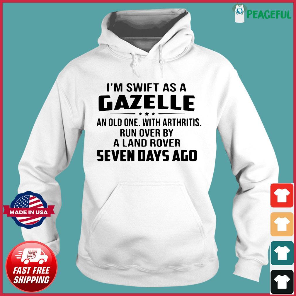I'm Swift As A Gazelle An Old One With Arthritis Shirt Hoodie