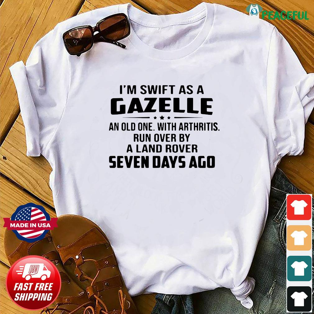 I'm Swift As A Gazelle An Old One With Arthritis Shirt