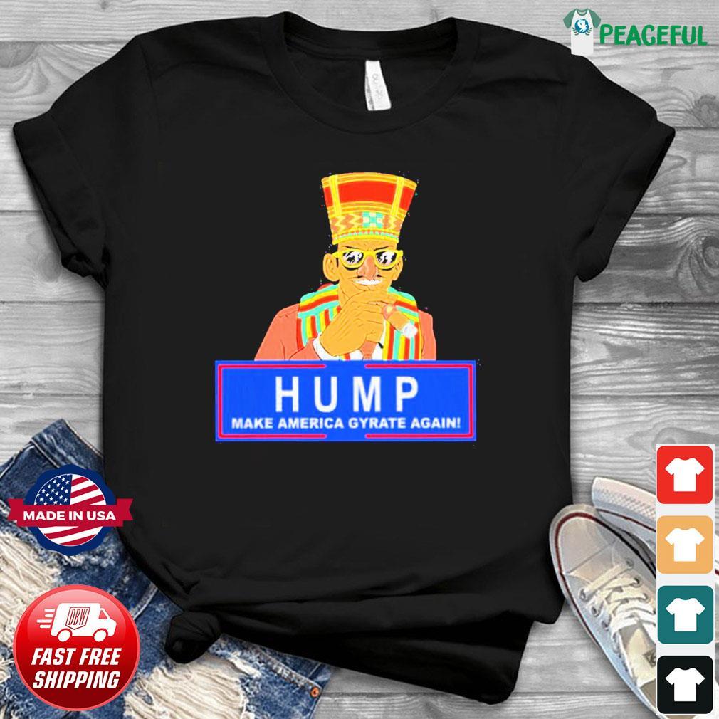 Offcial Humpty Dance Hump Make America Gyrate Again Tee Shirt