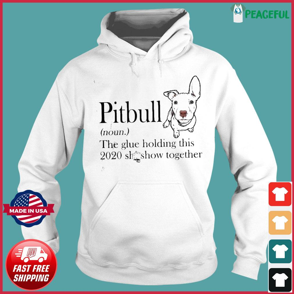 Pitbull The Glue Holding This 2020 Shitshow Together Shirt Hoodie