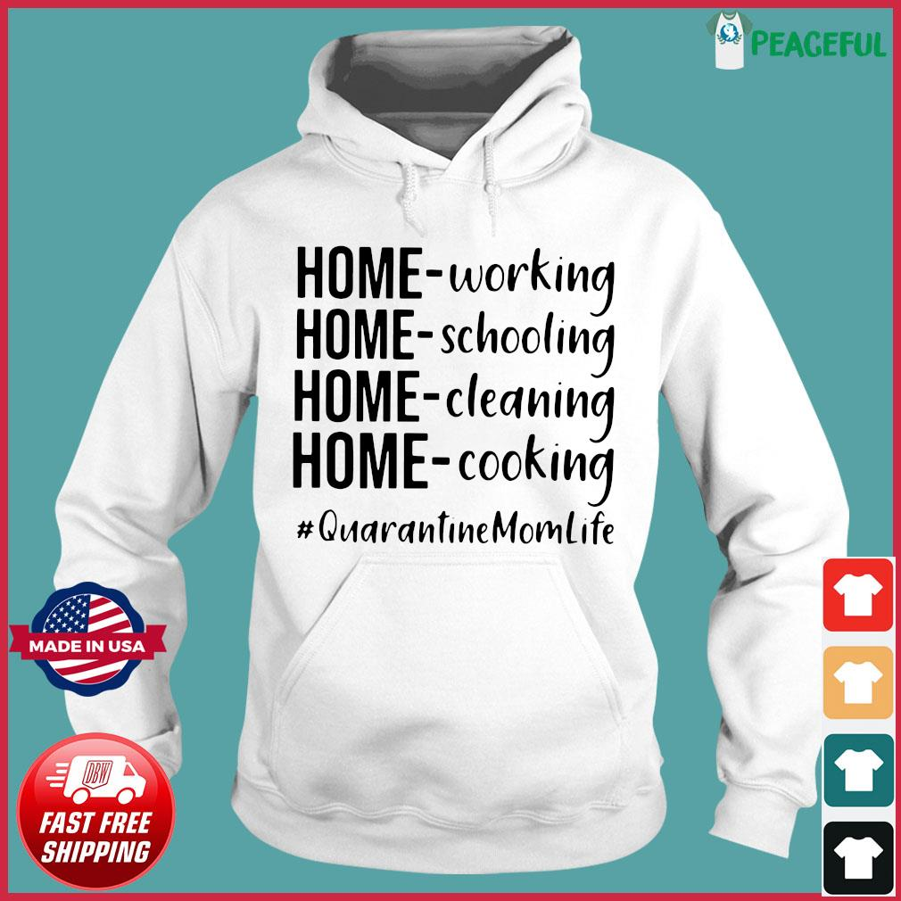 Quarantine Mom Life Home Working Home Schooling Home Cleaning Home Cooking Shirt Hoodie