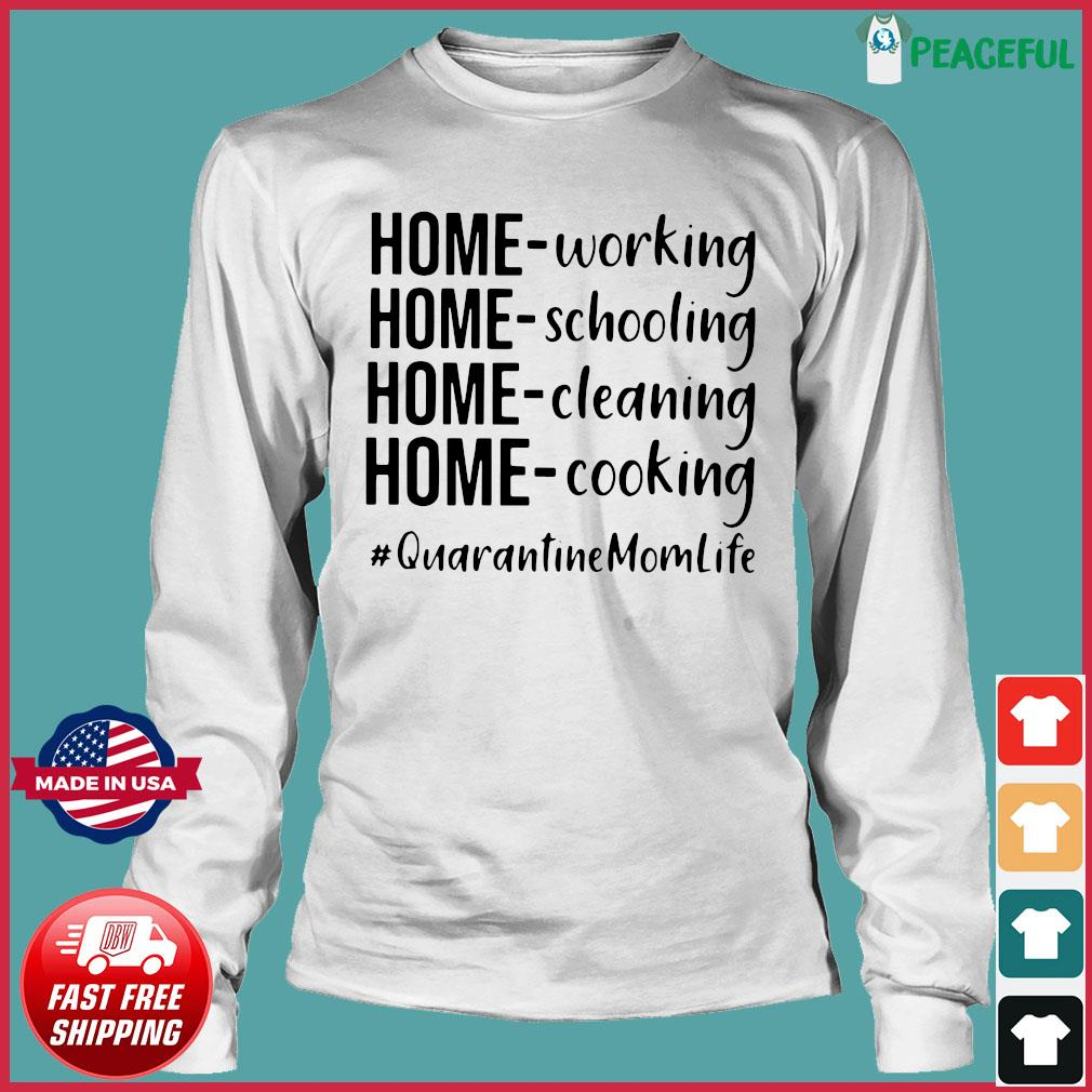 Quarantine Mom Life Home Working Home Schooling Home Cleaning Home Cooking Shirt Long Sleeve Tee