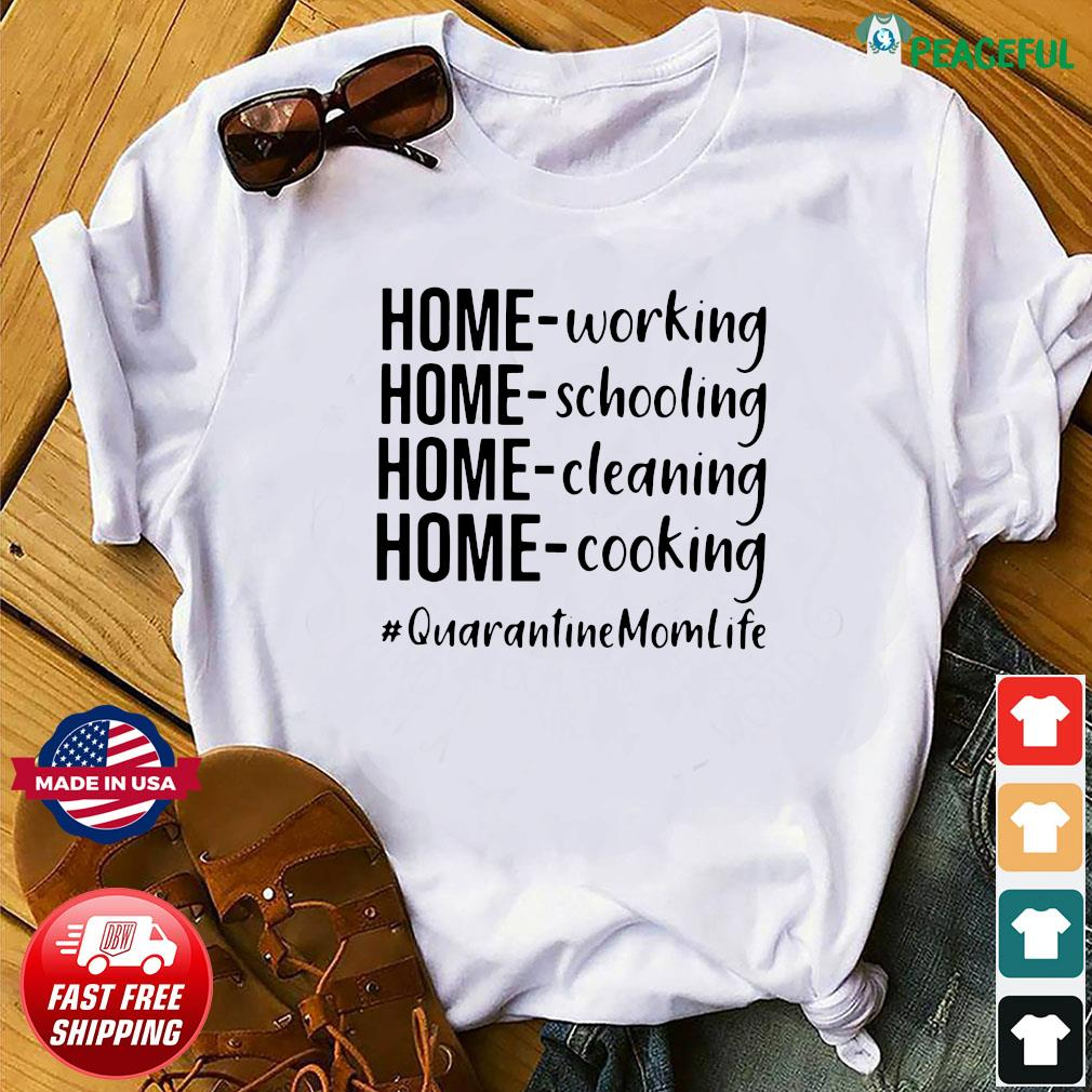 Quarantine Mom Life Home Working Home Schooling Home Cleaning Home Cooking Shirt