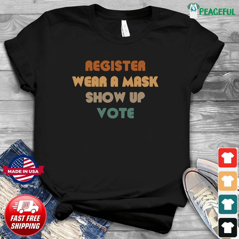 Register wear a mask show up vote Shirt