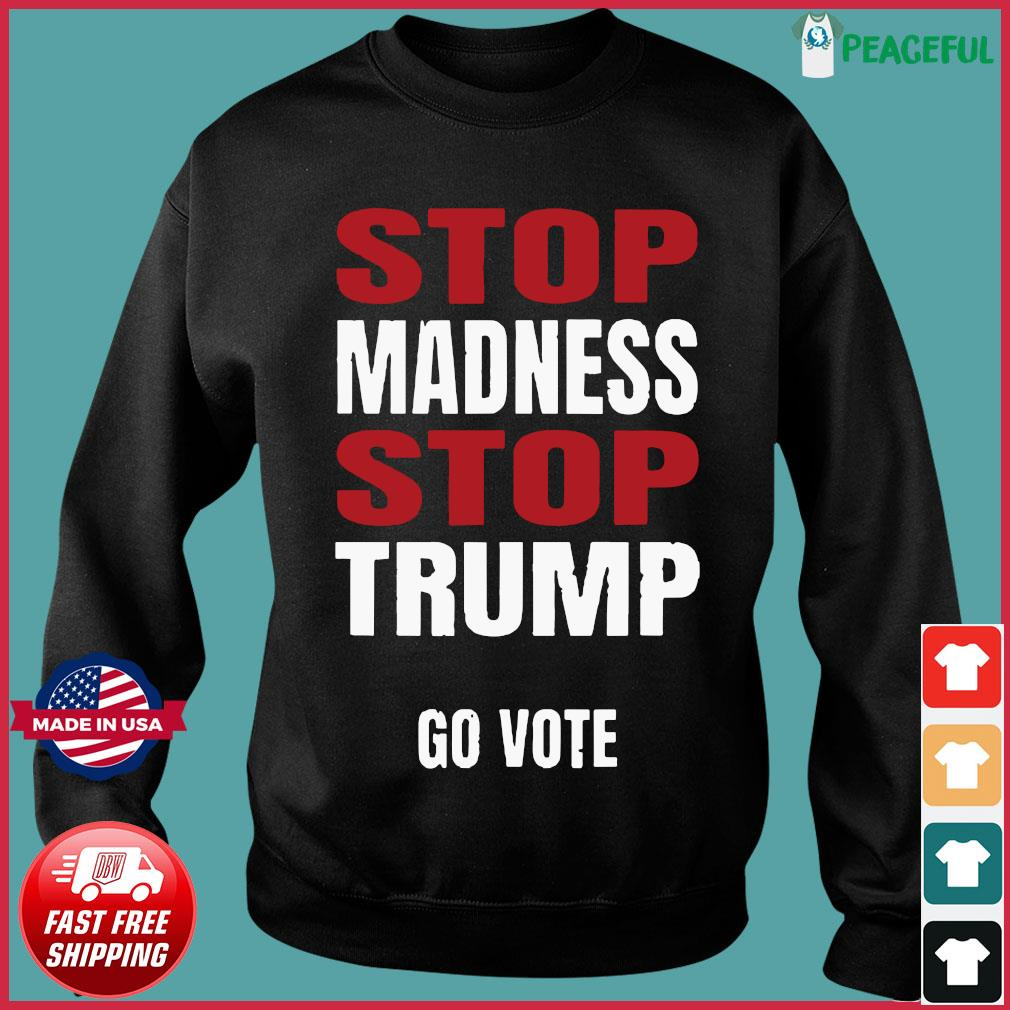 Stop The Madness Stop Trump Shirt Sweater
