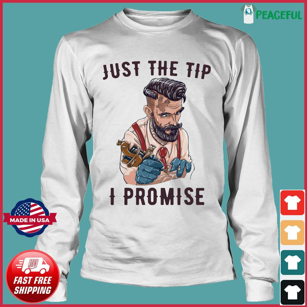 Tattoo artist just the tip I promise s Long Sleeve Tee