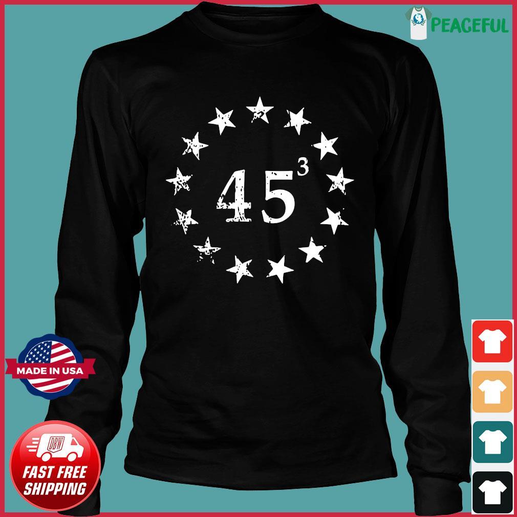 Trump 45 Cubed Third Presidential Term Betsy Ross Stars Shirt Long Sleeve