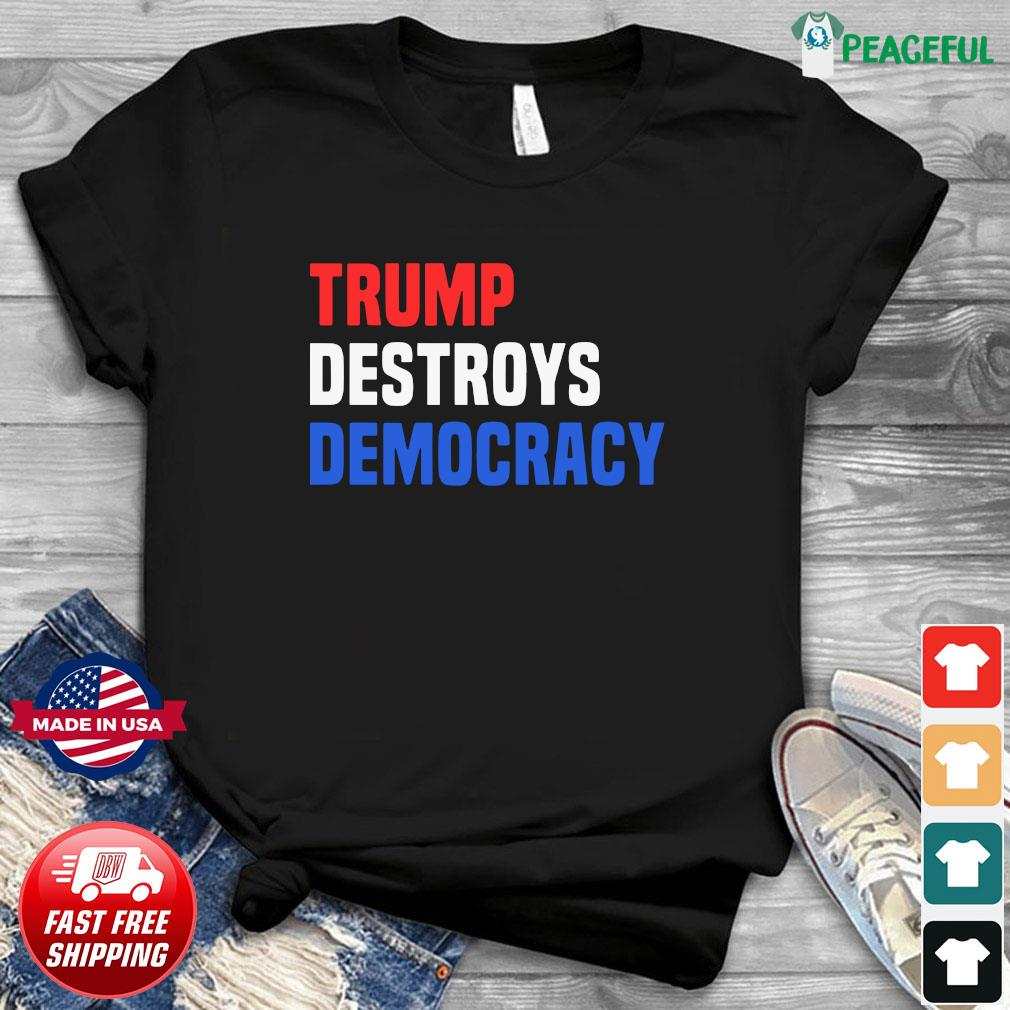 Trump Destroys Democracy Shirt