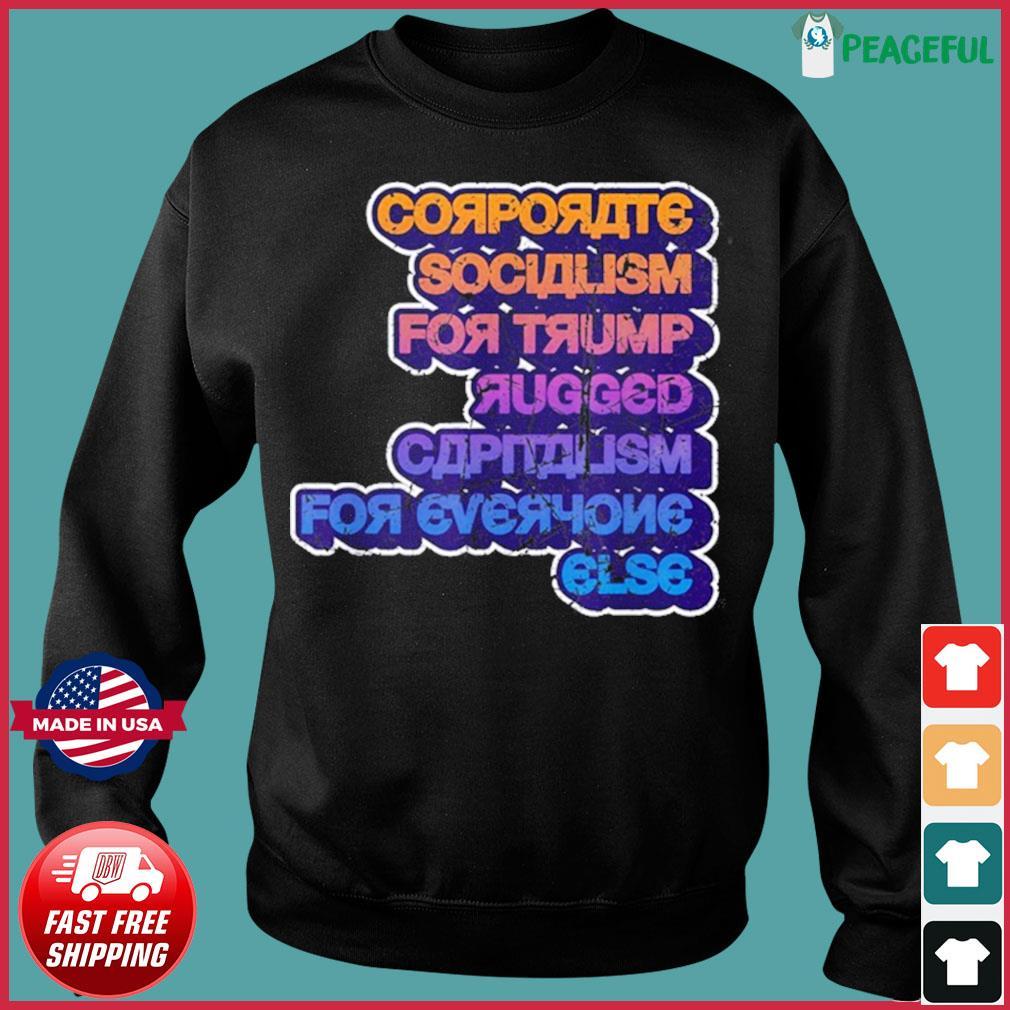 Trump Loves Corporate Socialism Shirt Sweater