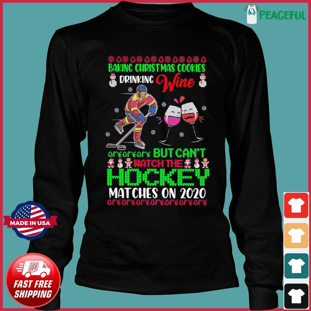 Baking Christmas Cookies Drinking Wine But Can't Watch The Hockey Matches On 2020 Ugly Sweats Long Sleeve