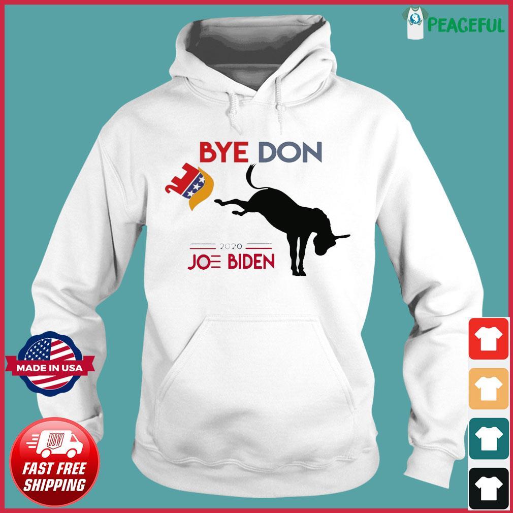 Bye Don 2020 Joe Biden Shirt Hoodie