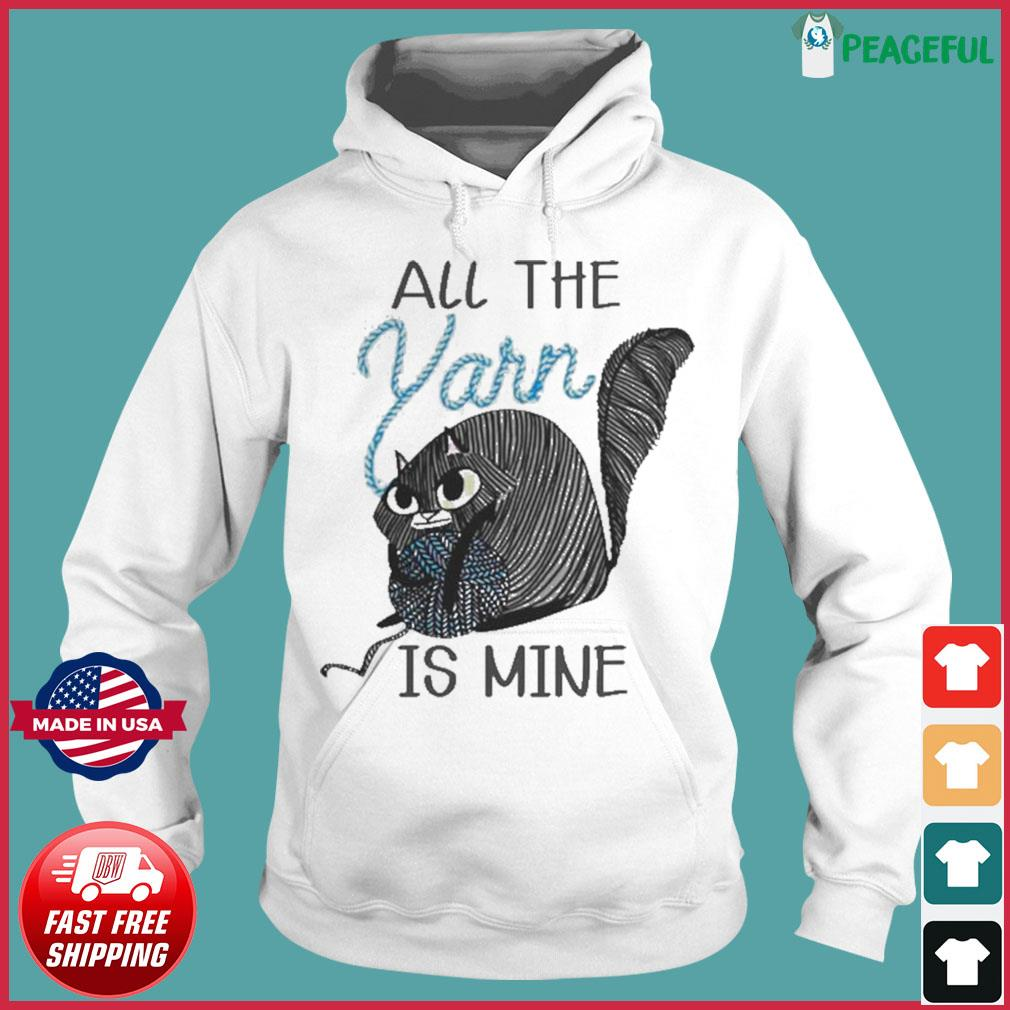 Cat All the Yarn is mine s Hoodie