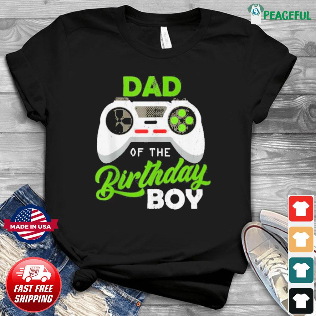 Dad Of The Birthday Boy Video Gamer For Him shirt