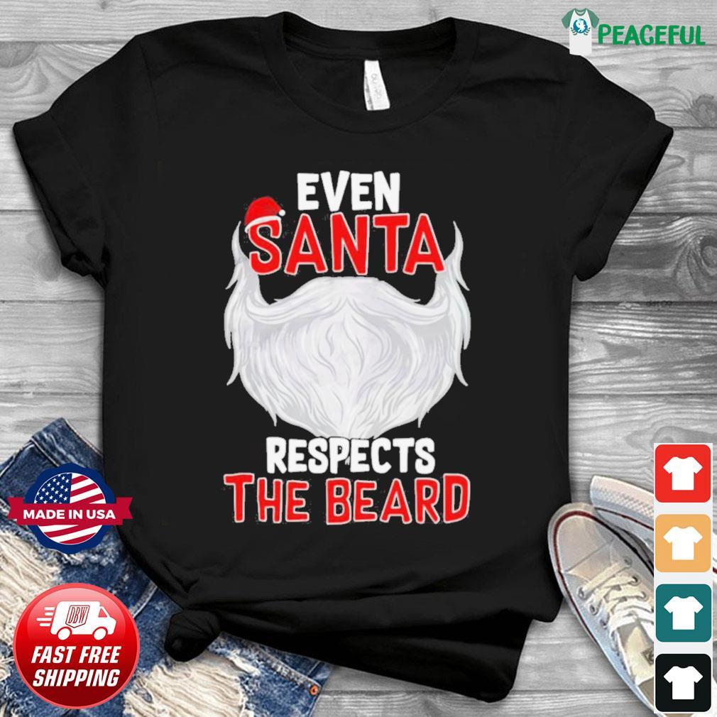 Even Santa Respects The Beard shirt