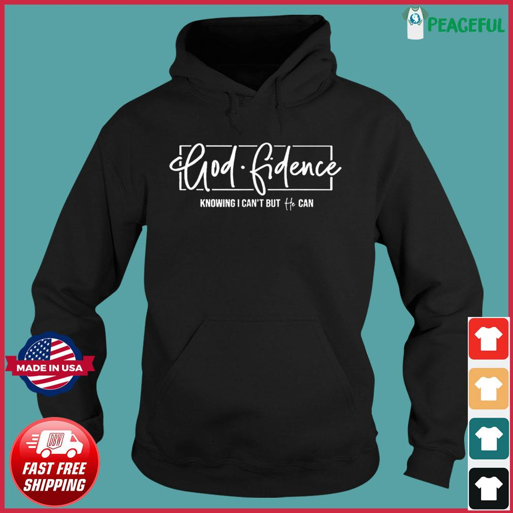 Godfidence Knowing I Can T But He Can Shirt Hoodie Sweater Long Sleeve And Tank Top Skip to main search results. he can shirt hoodie sweater