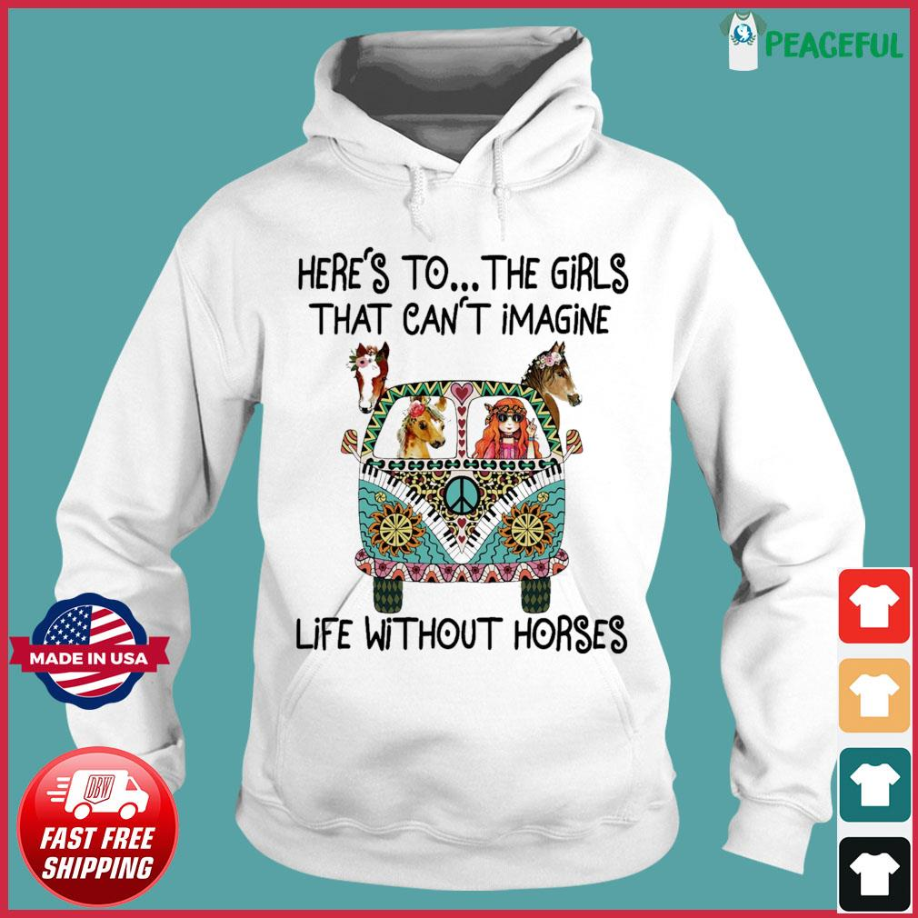 Hippie Bus Here's To The Girls That Can't Imagine Life Without Horses Shirt Hoodie