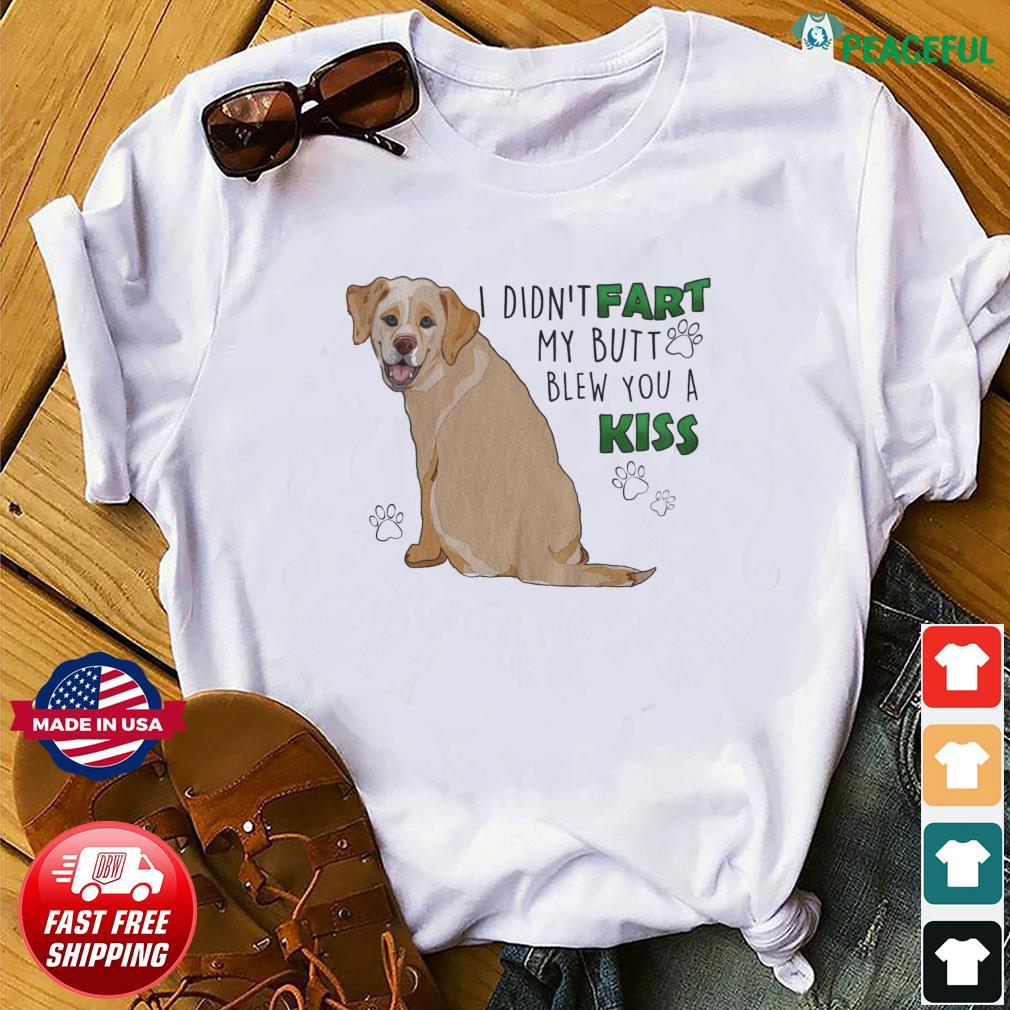 I Didn't Fart Butt Blew You A Kiss Shirt