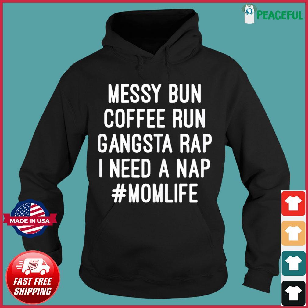 Messy Bun Coffee Run Gangsta Rap I Need A Nap #Momlife T-Shirt Hoodie