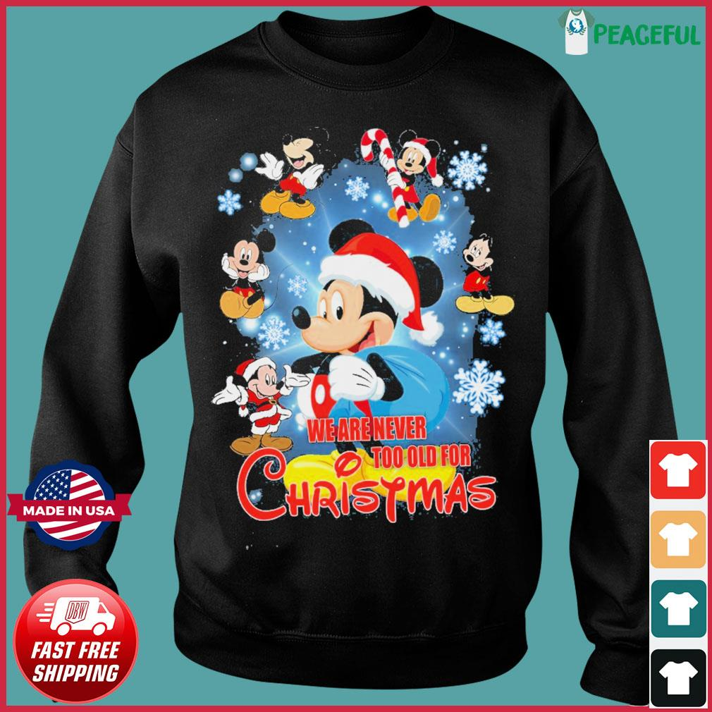 Disney Mickey Mouse We Are Never Too Old For Christmas Sweatshirt