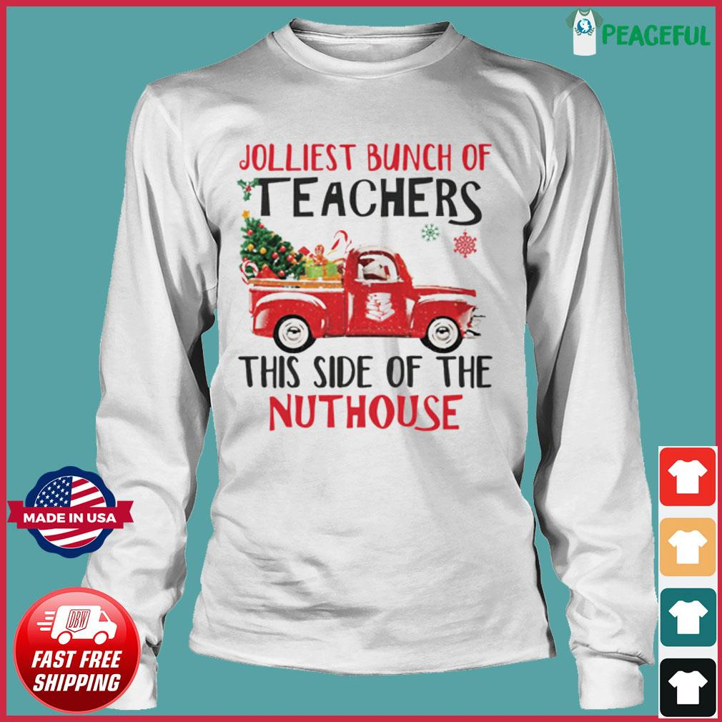 The Jolliest Bunch Of Teachers This Side Of The Nuthouse Sweats Long Sleeve Tee