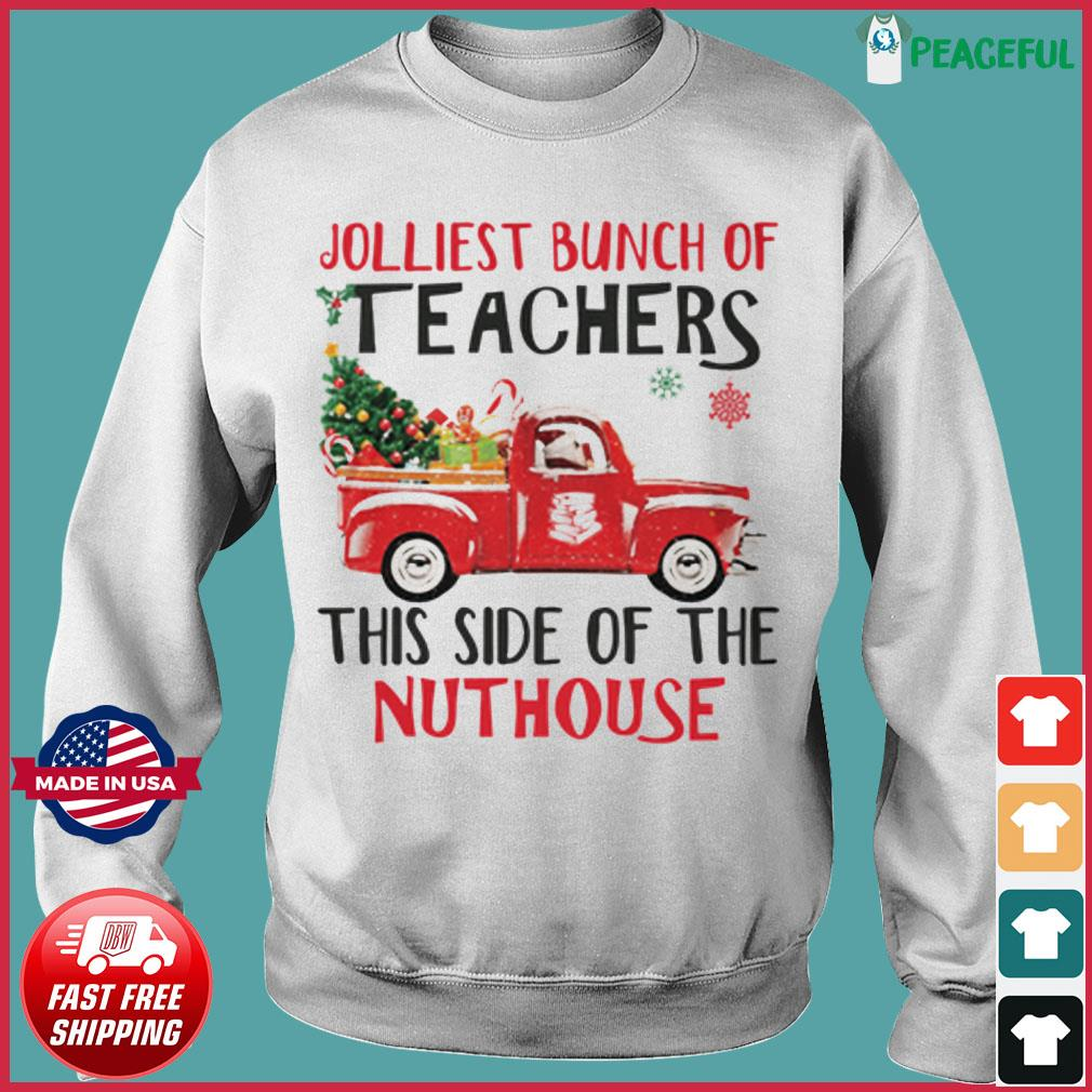 The Jolliest Bunch Of Teachers This Side Of The Nuthouse Sweatshirt